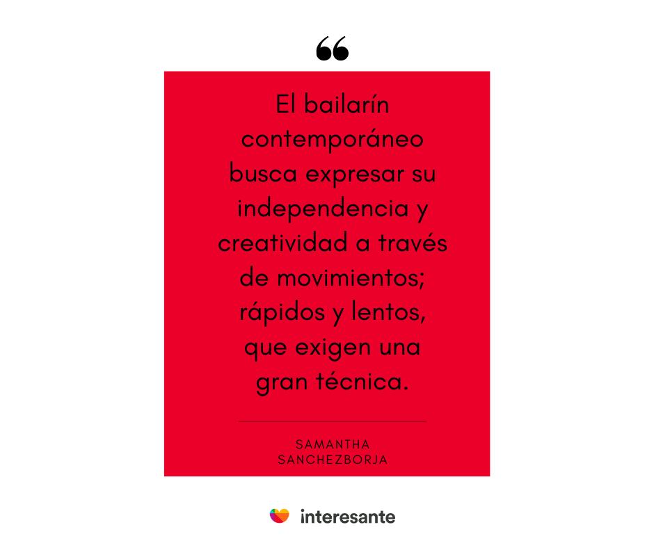 Danza contemporánea: es independencia y creatividad con movimientos rápidos y lentos.