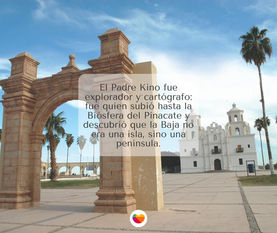El padre Kino y sus misiones, ruta histórica en Sonora.